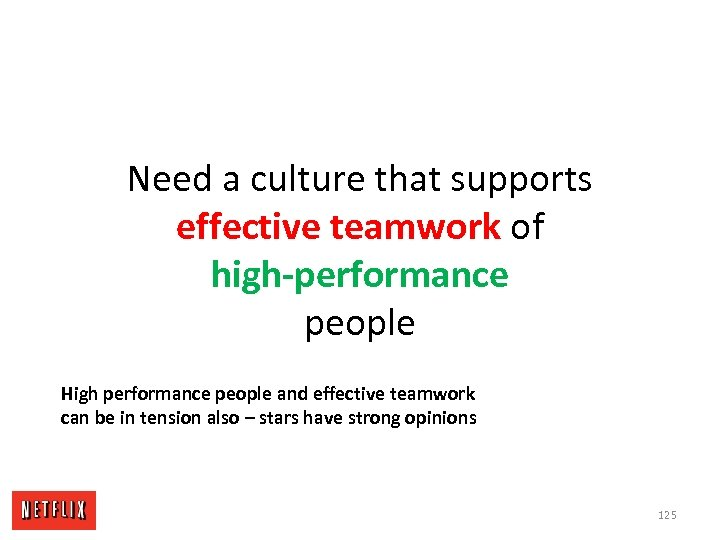 Need a culture that supports effective teamwork of high-performance people High performance people and