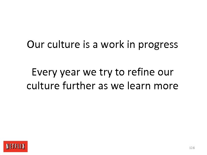 Our culture is a work in progress Every year we try to refine our