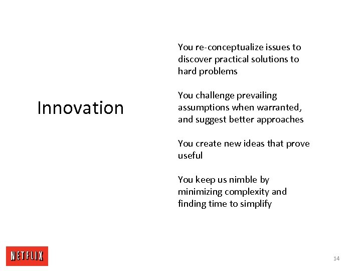 You re-conceptualize issues to discover practical solutions to hard problems Innovation You challenge prevailing