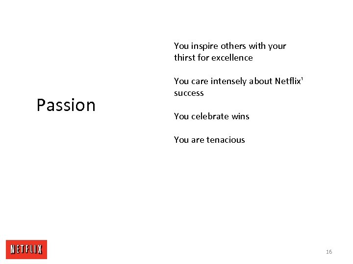 You inspire others with your thirst for excellence Passion You care intensely about Netflix'