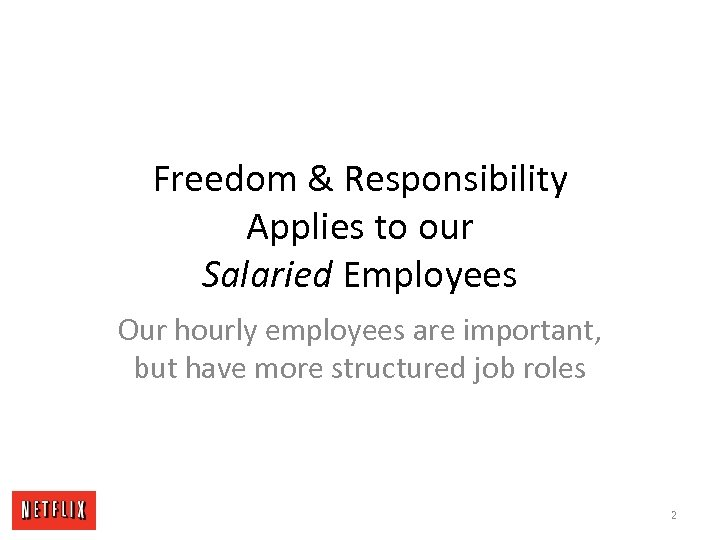 Freedom & Responsibility Applies to our Salaried Employees Our hourly employees are important, but