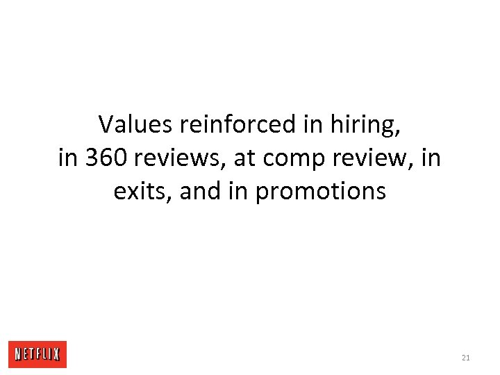 Values reinforced in hiring, in 360 reviews, at comp review, in exits, and in