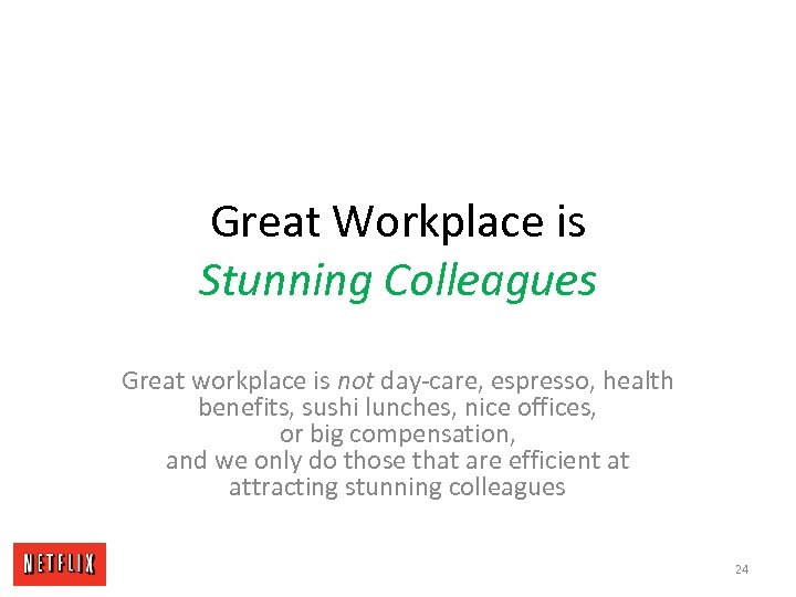 Great Workplace is Stunning Colleagues Great workplace is not day-care, espresso, health benefits, sushi