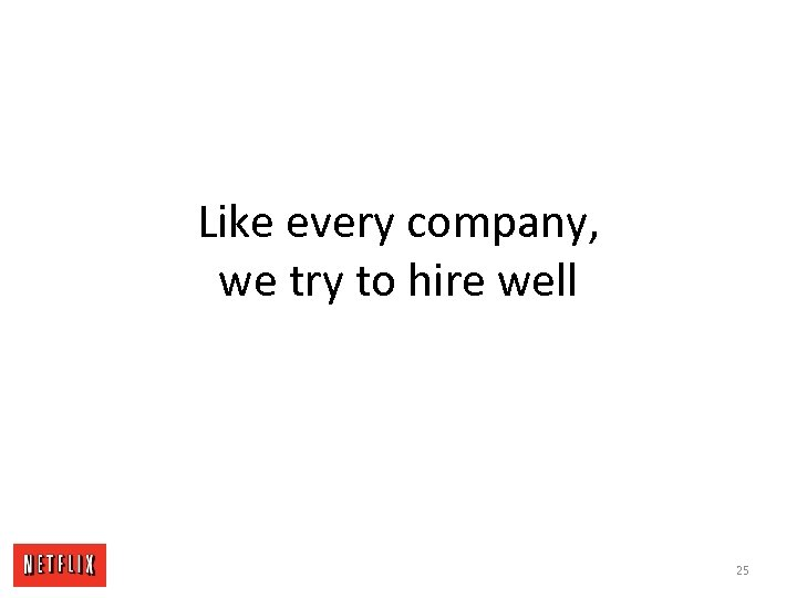Like every company, we try to hire well 25