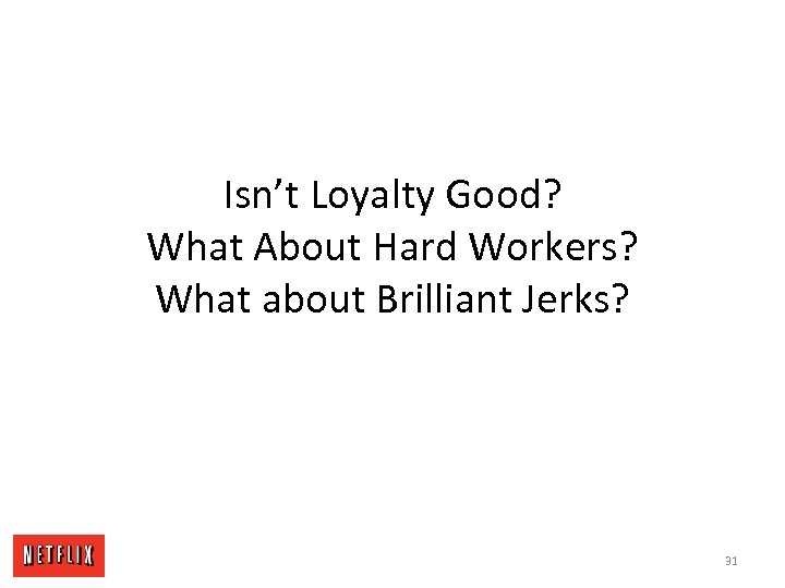 Isn't Loyalty Good? What About Hard Workers? What about Brilliant Jerks? 31