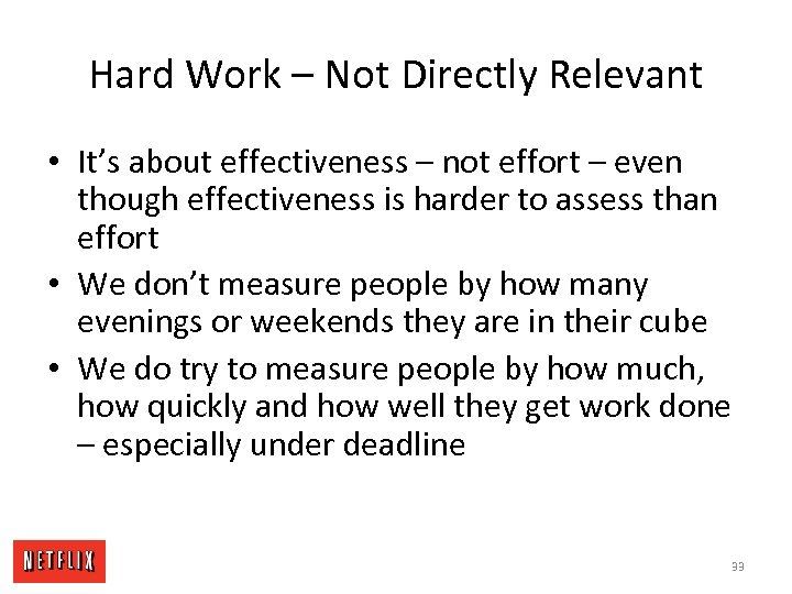 Hard Work – Not Directly Relevant • It's about effectiveness – not effort –