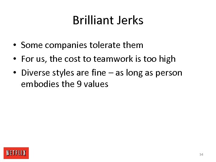Brilliant Jerks • Some companies tolerate them • For us, the cost to teamwork