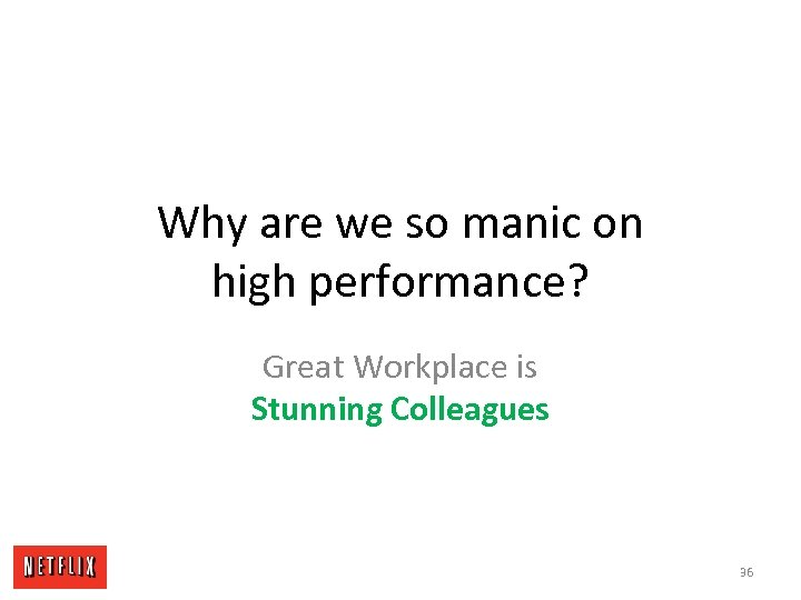 Why are we so manic on high performance? Great Workplace is Stunning Colleagues 36