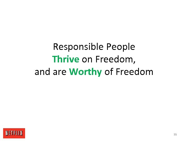 Responsible People Thrive on Freedom, and are Worthy of Freedom 39
