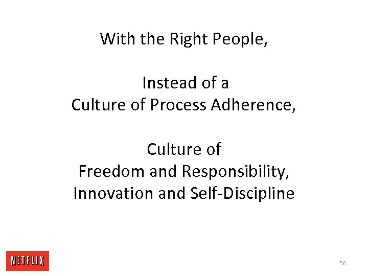 With the Right People, Instead of a Culture of Process Adherence, Culture of Freedom