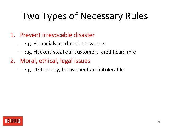 Two Types of Necessary Rules 1. Prevent irrevocable disaster – E. g. Financials produced