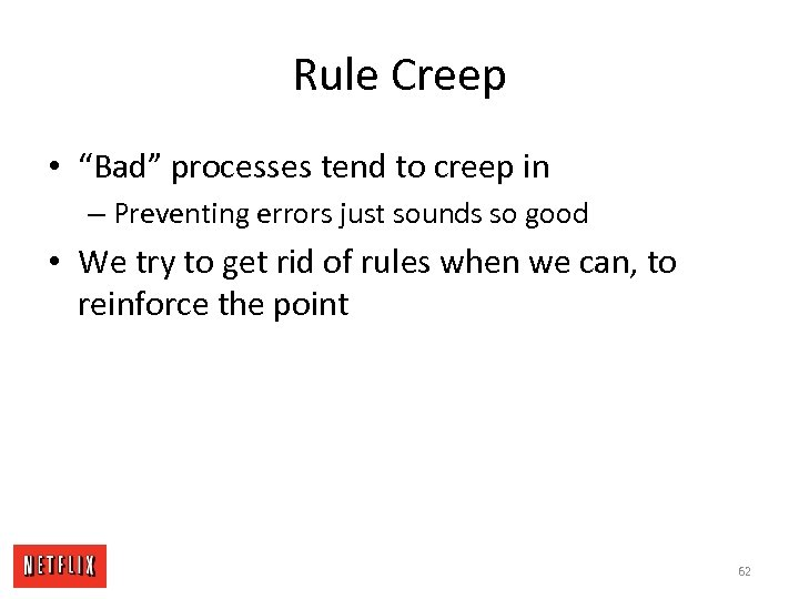 "Rule Creep • ""Bad"" processes tend to creep in – Preventing errors just sounds"