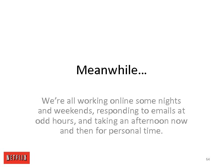 Meanwhile… We're all working online some nights and weekends, responding to emails at odd