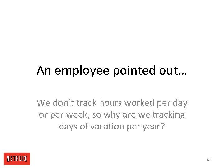 An employee pointed out… We don't track hours worked per day or per week,