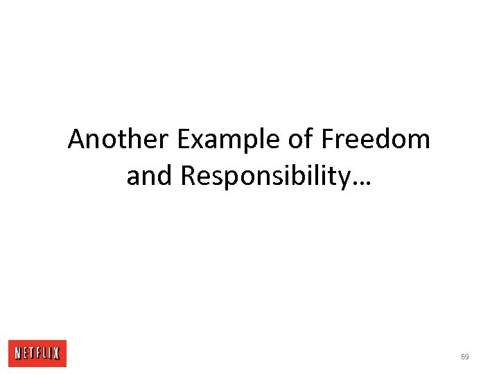 Another Example of Freedom and Responsibility… 69