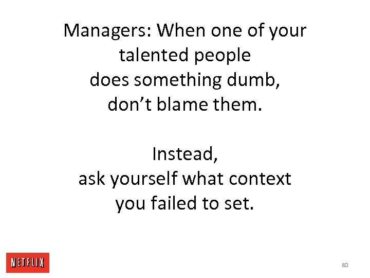 Managers: When one of your talented people does something dumb, don't blame them. Instead,