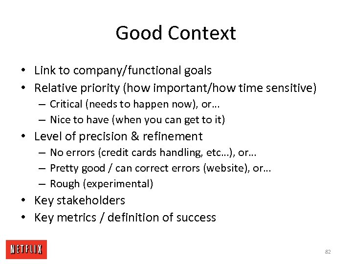 Good Context • Link to company/functional goals • Relative priority (how important/how time sensitive)