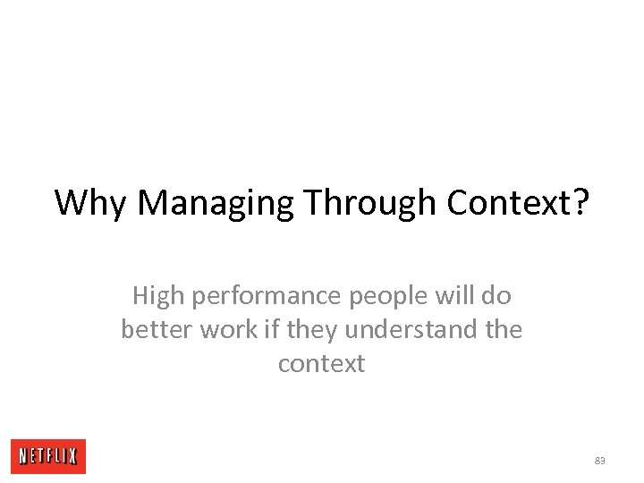 Why Managing Through Context? High performance people will do better work if they understand