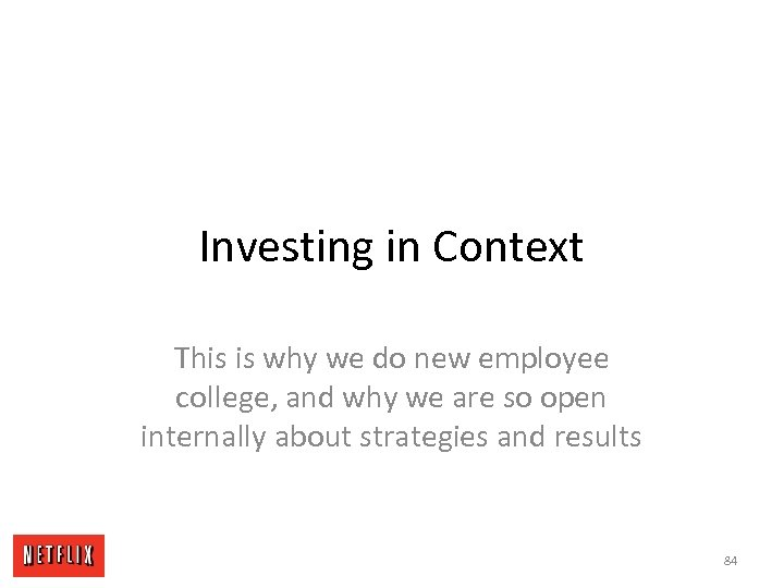 Investing in Context This is why we do new employee college, and why we