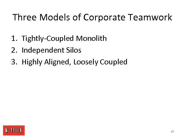 Three Models of Corporate Teamwork 1. Tightly-Coupled Monolith 2. Independent Silos 3. Highly Aligned,