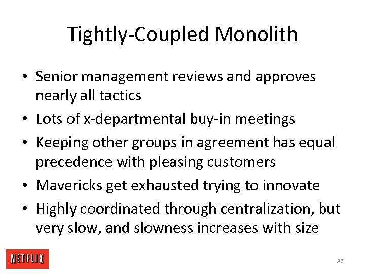 Tightly-Coupled Monolith • Senior management reviews and approves nearly all tactics • Lots of