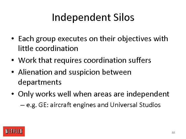 Independent Silos • Each group executes on their objectives with little coordination • Work