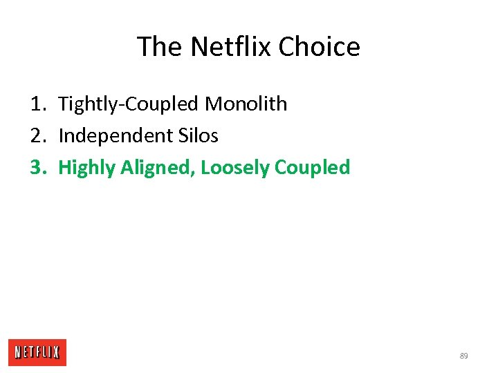 The Netflix Choice 1. Tightly-Coupled Monolith 2. Independent Silos 3. Highly Aligned, Loosely Coupled
