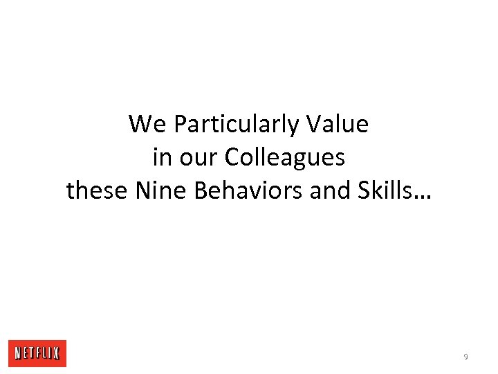We Particularly Value in our Colleagues these Nine Behaviors and Skills… 9