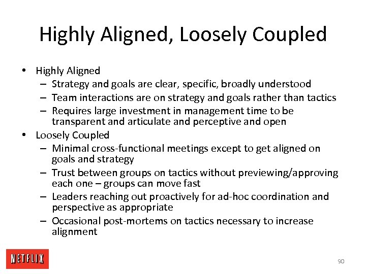 Highly Aligned, Loosely Coupled • Highly Aligned – Strategy and goals are clear, specific,