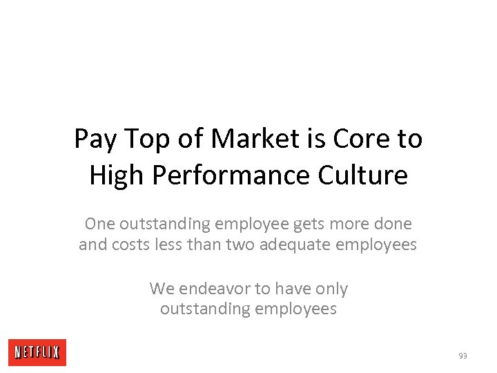 Pay Top of Market is Core to High Performance Culture One outstanding employee gets