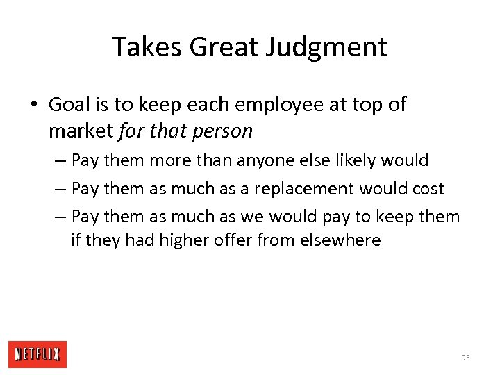 Takes Great Judgment • Goal is to keep each employee at top of market