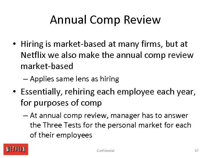Annual Comp Review • Hiring is market-based at many firms, but at Netflix we