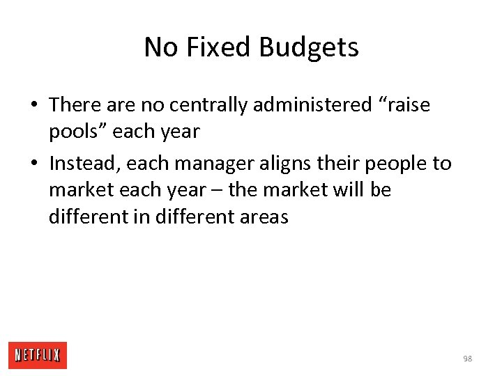 "No Fixed Budgets • There are no centrally administered ""raise pools"" each year •"