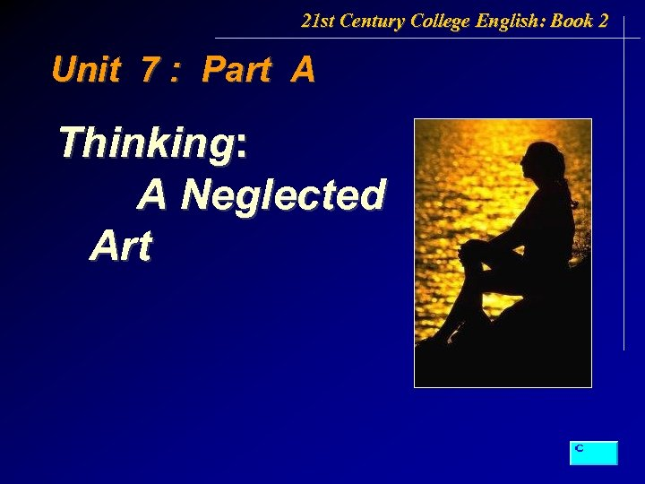21 st Century College English: Book 2 Unit 7 : Part A Thinking: A
