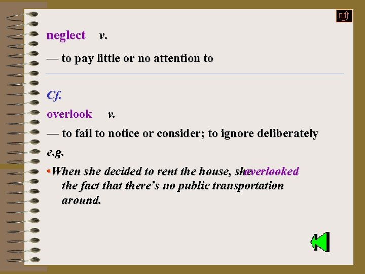 neglect v. — to pay little or no attention to e. g. Cf. forget