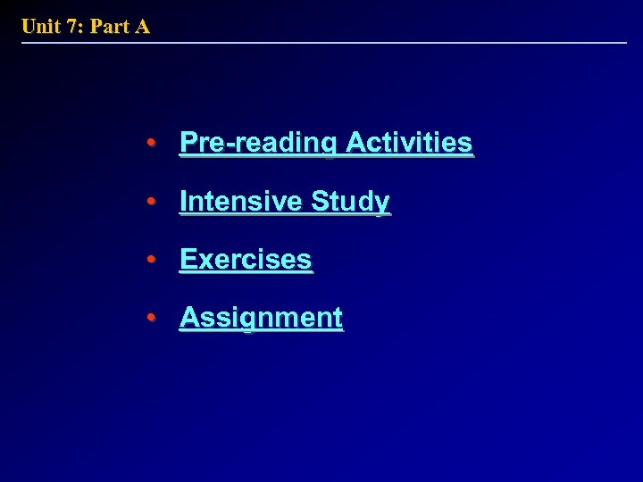 Unit 7: Part A • Pre-reading Activities • Intensive Study • Exercises • Assignment