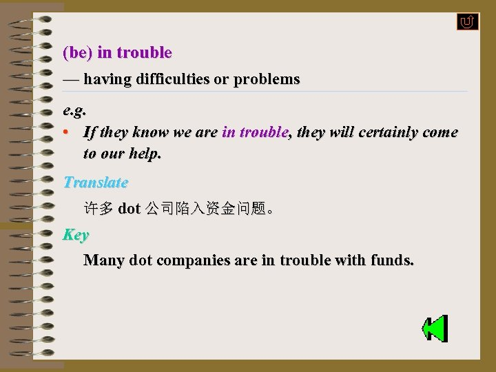 (be) in trouble — having difficulties or problems e. g. • If they know