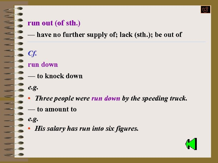 run out (of sth. ) — have no further supply of; lack (sth. );