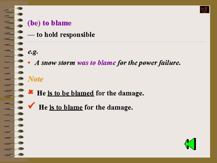 (be) to blame — to hold responsible e. g. • A snow storm was
