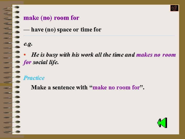 make (no) room for — have (no) space or time for e. g. •