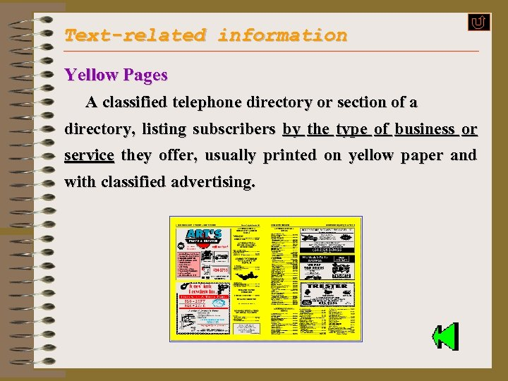 Text-related information Yellow Pages A classified telephone directory or section of a directory, listing