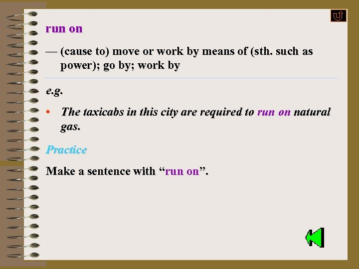 run on — (cause to) move or work by means of (sth. such as