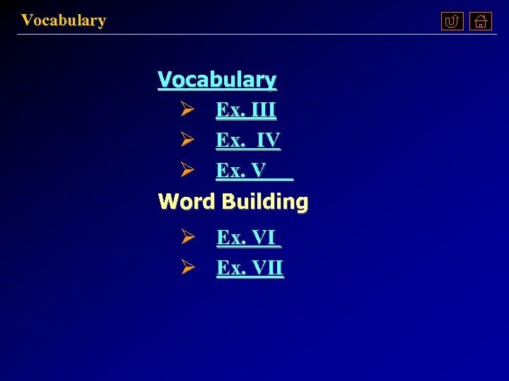 Vocabulary Ø Ex. III Ø Ex. IV Ø Ex. V Word Building Ø Ex.