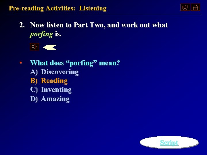 Pre-reading Activities: Listening 2. Now listen to Part Two, and work out what porfing