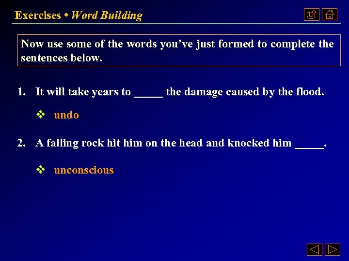 Exercises • Word Building Now use some of the words you've just formed to