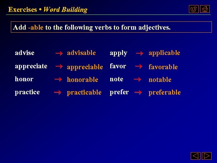Exercises • Word Building Add -able to the following verbs to form adjectives. advise
