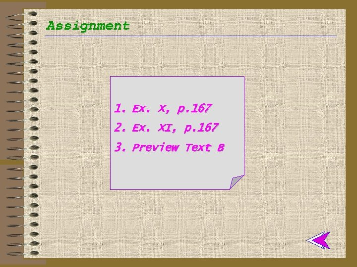 Assignment 1. Ex. X, p. 167 2. Ex. XI, p. 167 3. Preview Text