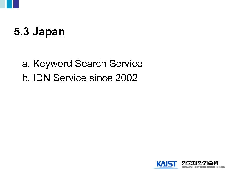 5. 3 Japan a. Keyword Search Service b. IDN Service since 2002