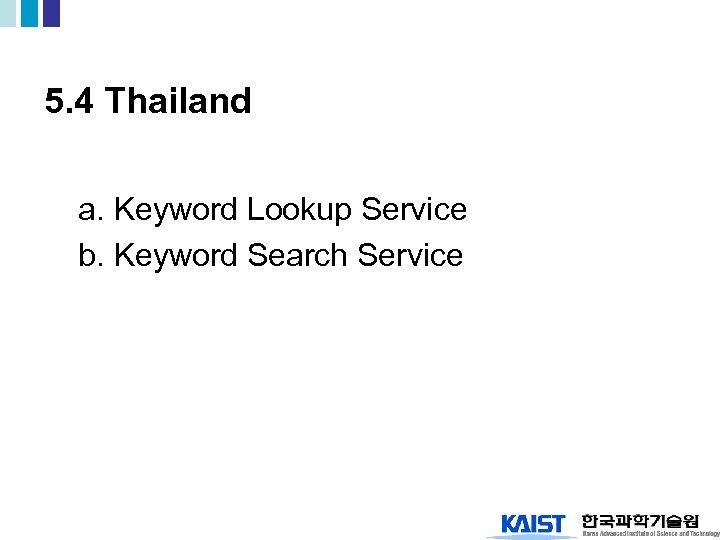 5. 4 Thailand a. Keyword Lookup Service b. Keyword Search Service