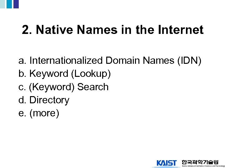 2. Native Names in the Internet a. Internationalized Domain Names (IDN) b. Keyword (Lookup)